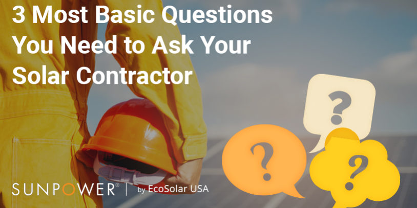 What To Ask Your Contractor: 3 Most Basic Questions To Ask Your Solar Energy Contractor
